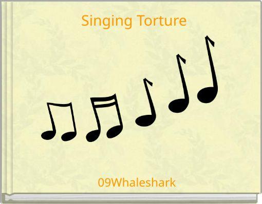 Singing Torture