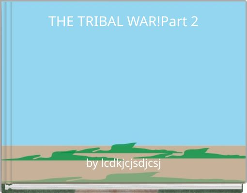 THE TRIBAL WAR!Part 2