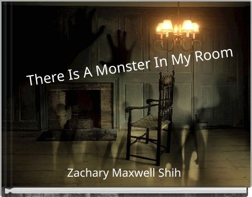 There Is A Monster In My Room
