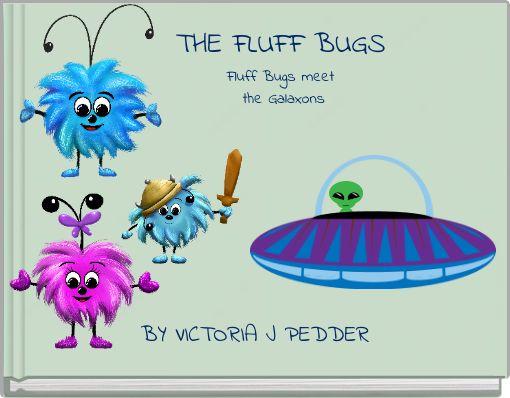 THE FLUFF BUGSFluff Bugs meet the Galaxons
