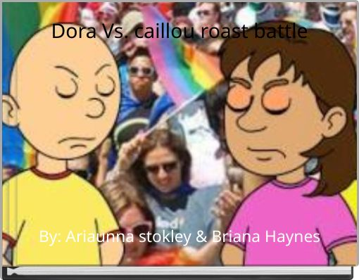 Dora Vs. caillou roast battle
