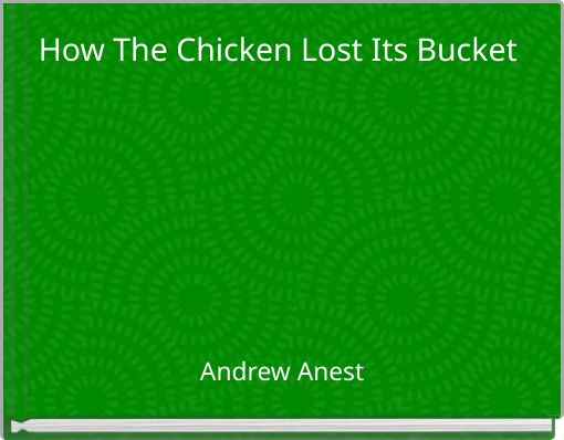 How The Chicken Lost Its Bucket