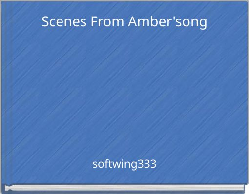 Scenes From Amber'song