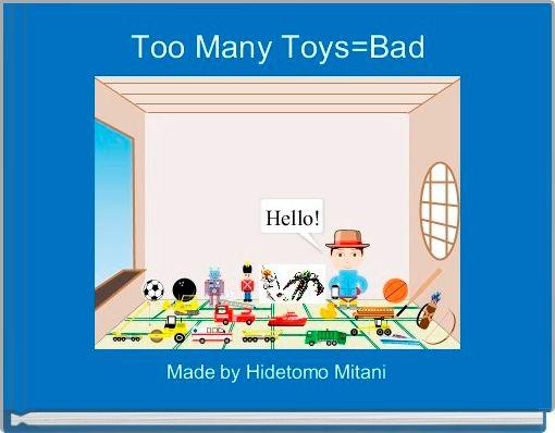 Too Many Toys=Bad