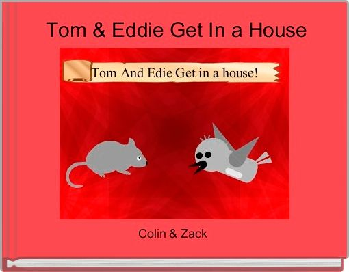 Tom & Eddie Get In a House