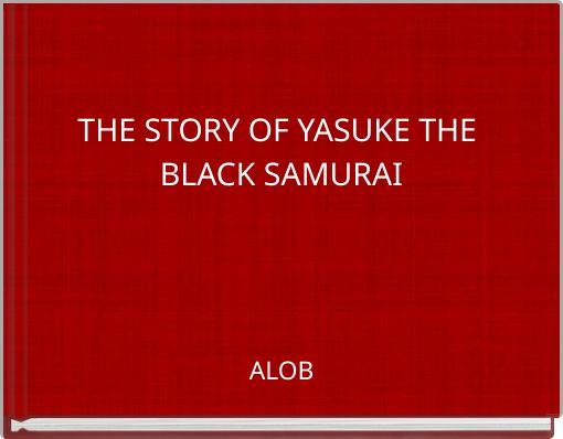 THE STORY OF YASUKE THE BLACK SAMURAI