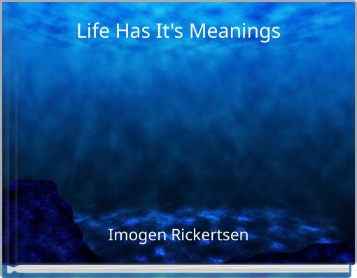 Life Has It's Meanings