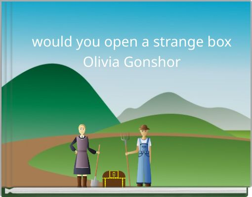 would you open a strange boxOlivia Gonshor