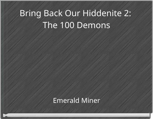 Bring Back Our Hiddenite 2: The 100 Demons