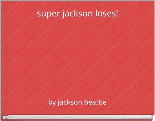 super jackson loses!