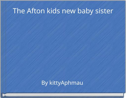 The Afton kids new baby sister