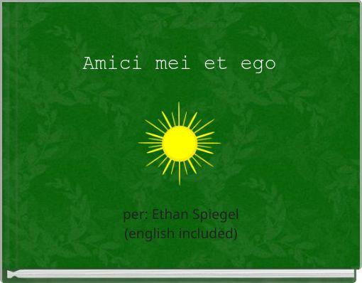 Amici mei et ego