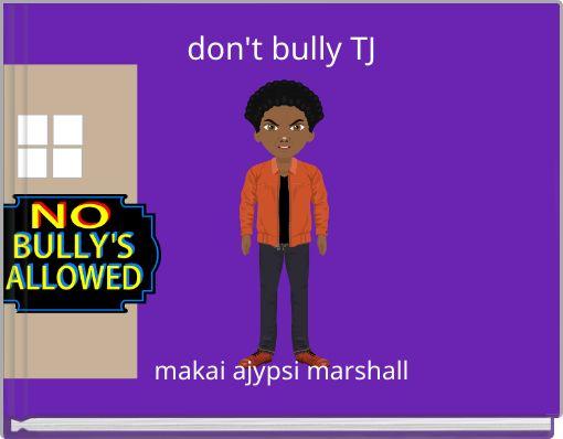 don't bully TJ