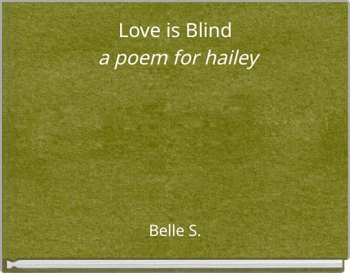 Love is Blind a poem for hailey