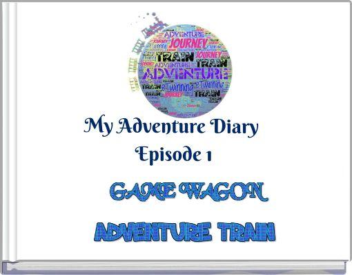 My Adventure Diary         Episode 1