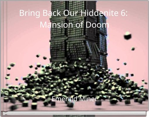 Bring Back Our Hiddenite 6: Mansion of Doom