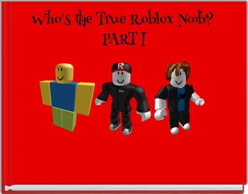 Who's the True Roblox Noob? PART I