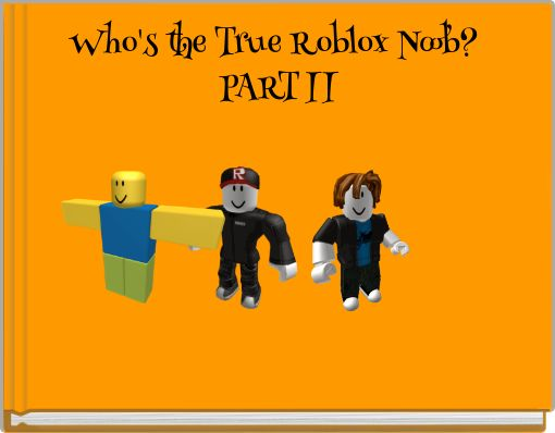 Who's the True Roblox Noob? PART II