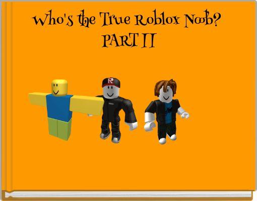 Who's the True Roblox Noob? PART II