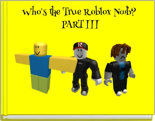 Who's the True Roblox Noob? PART III