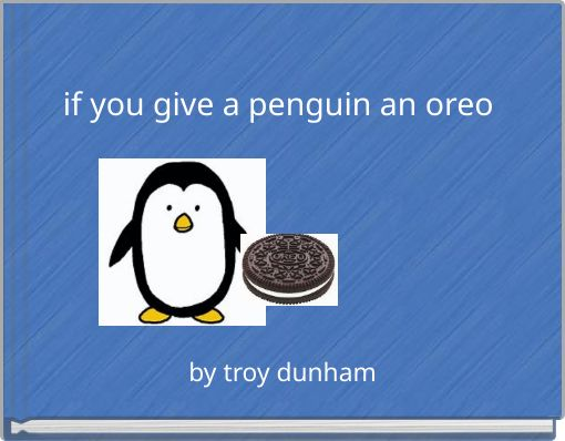 if you give a penguin an oreo