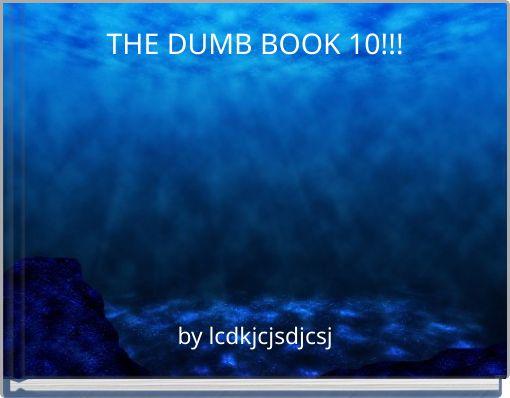 THE DUMB BOOK 10!!!