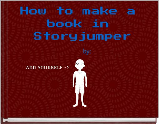 How to make a book in Storyjumper    by:
