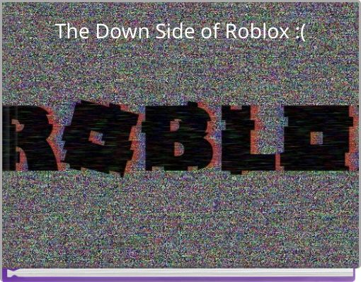 The Down Side of Roblox  :(