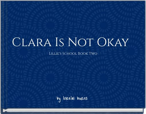 Clara Is Not Okay: Lillie's School Book Two