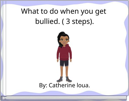 What to do when you get bullied. ( 3 steps).