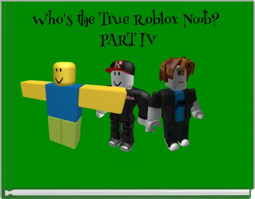 Who's the True Roblox Noob? PART IV