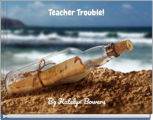 Teacher Trouble!