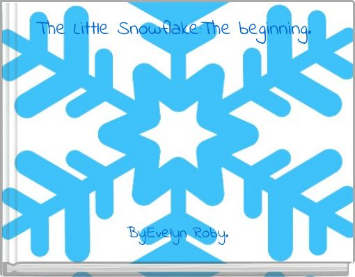 The Little Snowflake:The beginning.