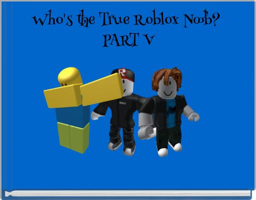 Who's the True Roblox Noob? PART V