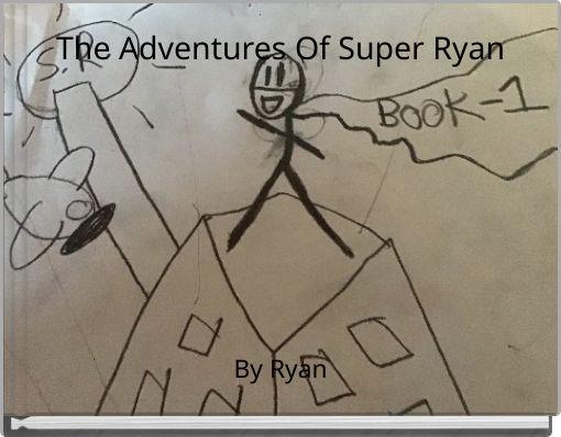 The Adventures Of Super Ryan