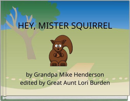 HEY, MISTER SQUIRREL