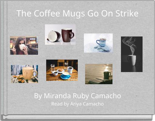 The Coffee Mugs Go On Strike
