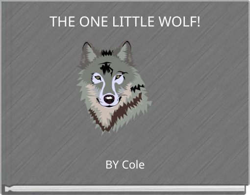 THE ONE LITTLE WOLF!
