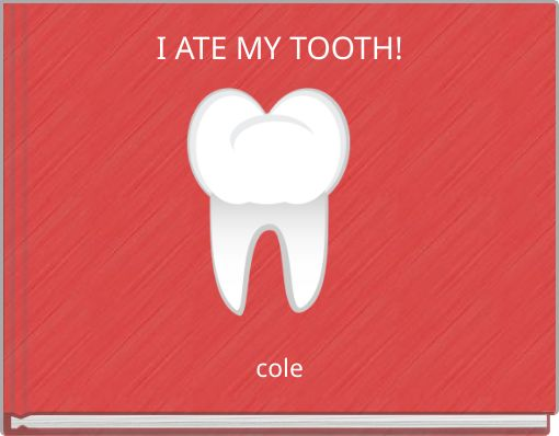 I ATE MY TOOTH!