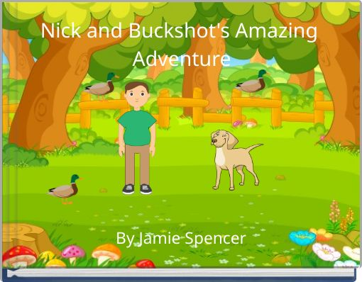 Nick and Buckshot's Amazing Adventure