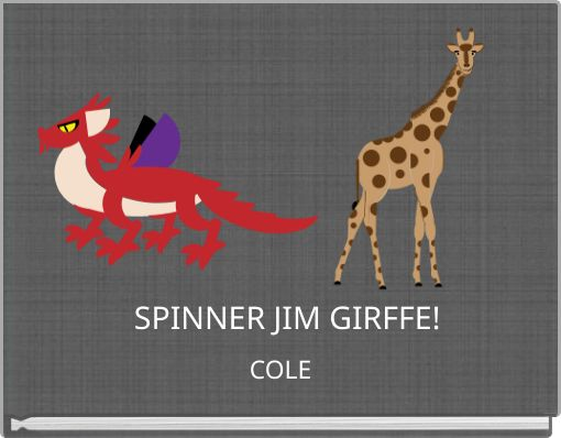 SPINNER JIM GIRFFE!