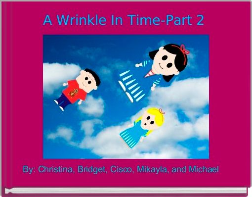 A Wrinkle In Time-Part 2