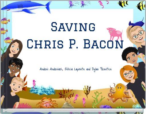 Saving Chris P. Bacon