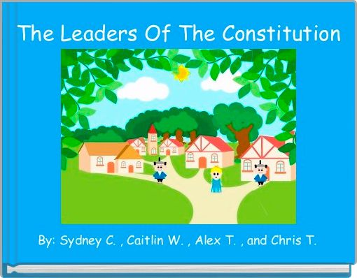 The Leaders Of The Constitution