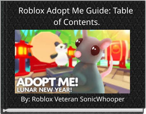 Roblox Adopt Me Guide: Table of Contents.