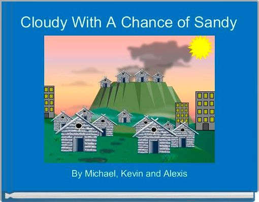 Cloudy With A Chance of Sandy