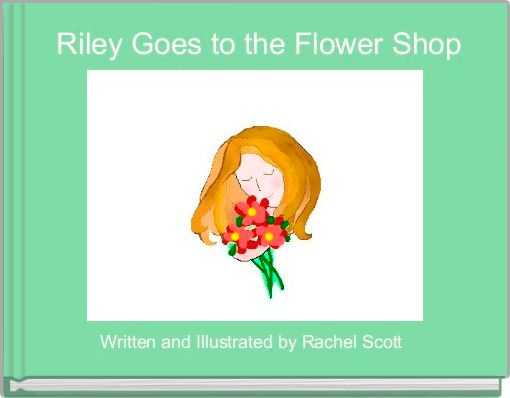 Riley Goes to the Flower Shop