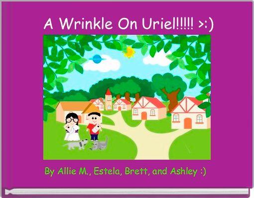 A Wrinkle On Uriel!!!!! >:)