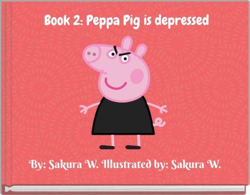 Book 2: Peppa Pig is depressed