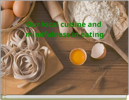 Our local cuisine and mindfulness in eating